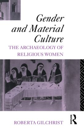 Gender and Material Culture: The Archaeology of Religious Women, 1st Edition (Paperback) book cover