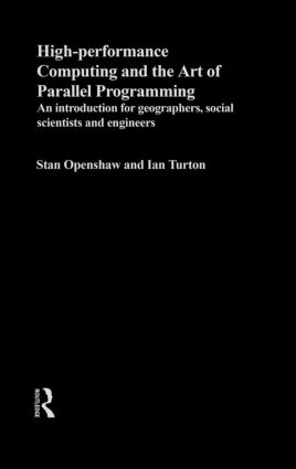 High Performance Computing and the Art of Parallel Programming: An Introduction for Geographers, Social Scientists and Engineers book cover