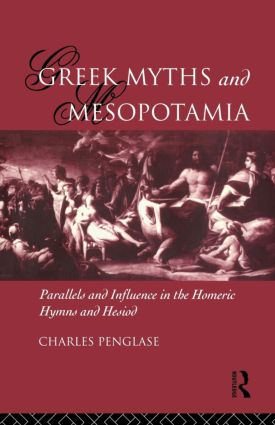 Greek Myths and Mesopotamia: Parallels and Influence in the Homeric Hymns and Hesiod, 1st Edition (Paperback) book cover