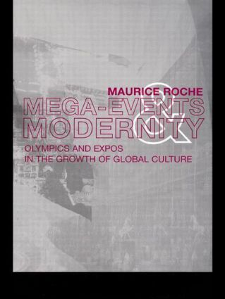 Megaevents and Modernity: Olympics and Expos in the Growth of Global Culture, 1st Edition (Paperback) book cover
