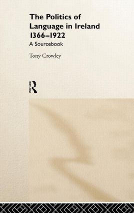 The Politics of Language in Ireland 1366-1922: A Sourcebook book cover