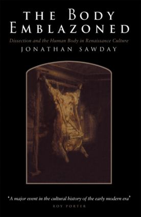 The Body Emblazoned: Dissection and the Human Body in Renaissance Culture, 1st Edition (Paperback) book cover