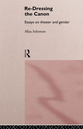 Re-Dressing the Canon: Essays on Theatre and Gender (Paperback) book cover