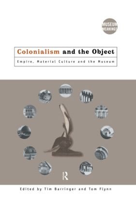 Colonialism and the Object: Empire, Material Culture and the Museum (Paperback) book cover