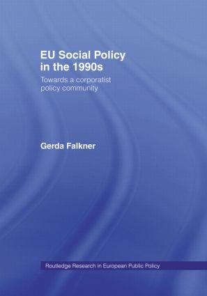EU Social Policy in the 1990s: Towards a Corporatist Policy Community (e-Book) book cover