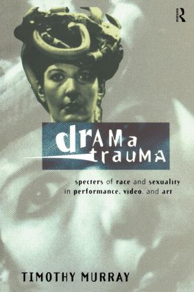 Drama Trauma: Specters of Race and Sexuality in Performance, Video and Art, 1st Edition (Paperback) book cover