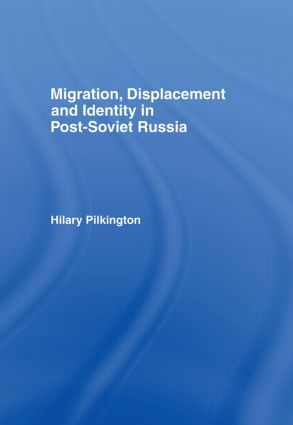 Migration, Displacement and Identity in Post-Soviet Russia: 1st Edition (Hardback) book cover