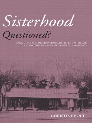 Sisterhood Questioned: Race, Class and Internationalism in the American and British Women's Movements c. 1880s - 1970s, 1st Edition (Paperback) book cover