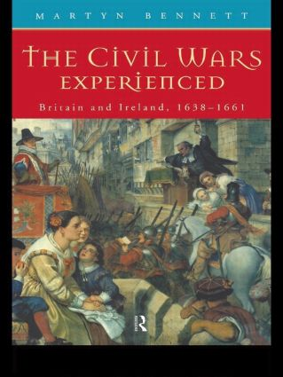 The Civil Wars Experienced: Britain and Ireland, 1638-1661, 1st Edition (Paperback) book cover