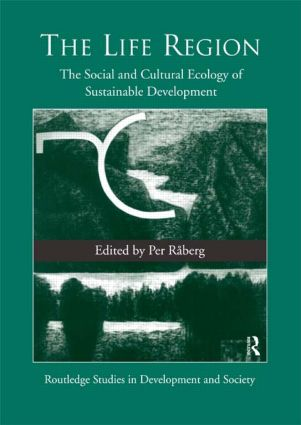 The Life Region: The Social and Cultural Ecology of Sustainable Development book cover