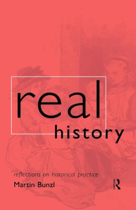 Real History: Reflections on Historical Practice, 1st Edition (Paperback) book cover