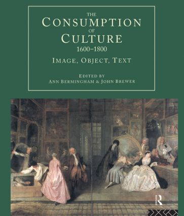 The Consumption of Culture 1600-1800: Image, Object, Text (Paperback) book cover