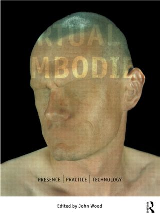 The Virtual Embodied: Practice, Presence, Technology, 1st Edition (Paperback) book cover