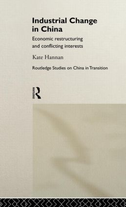 Industrial Change in China: Economic Restructuring and Conflicting Interests (Hardback) book cover