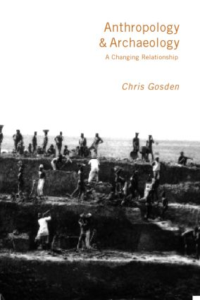 Anthropology and Archaeology: A Changing Relationship, 1st Edition (Paperback) book cover