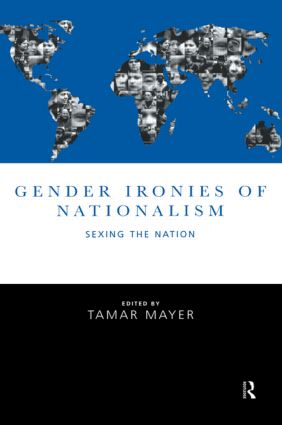 Gender Ironies of Nationalism: Sexing the Nation, 1st Edition (Paperback) book cover