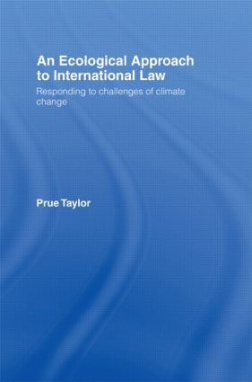 An Ecological Approach to International Law: Responding to the Challenges of Climate Change, 1st Edition (Hardback) book cover