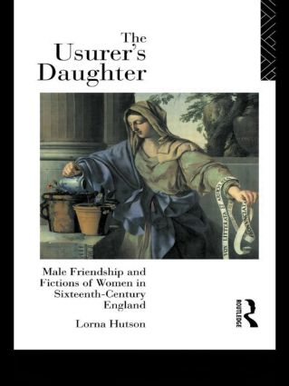 The Usurer's Daughter: Male Friendship and Fictions of Women in 16th Century England, 1st Edition (Paperback) book cover