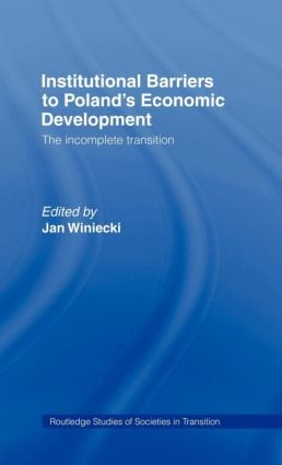 Institutional Barriers to Economic Development: Poland's Incomplete Transition, 1st Edition (Hardback) book cover