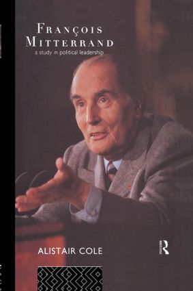 Francois Mitterrand: A Study in Political Leadership, 2nd Edition (Paperback) book cover