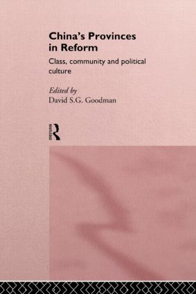 China's Provinces in Reform: Class, Community and Political Culture, 1st Edition (Paperback) book cover