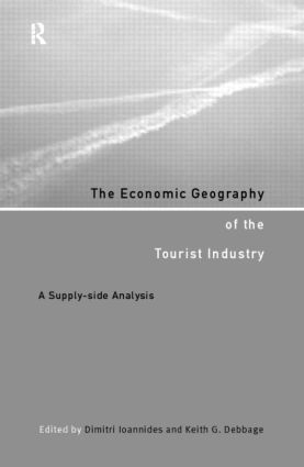 The Economic Geography of the Tourist Industry: A Supply-Side Analysis, 1st Edition (Paperback) book cover