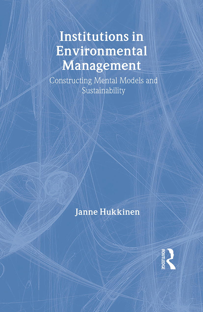 Institutions in Environmental Management: Constructing Mental Models and Sustainability, 1st Edition (Hardback) book cover
