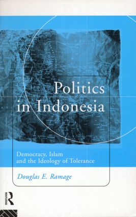 Politics in Indonesia: Democracy, Islam and the Ideology of Tolerance, 1st Edition (Paperback) book cover