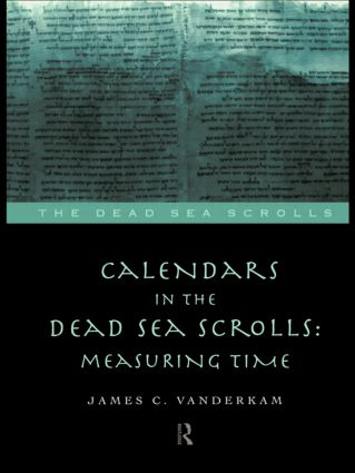 Calendars in the Dead Sea Scrolls: Measuring Time, 1st Edition (Paperback) book cover