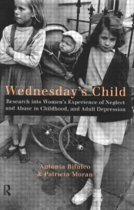 Wednesday's Child: Research into Women's Experience of Neglect and Abuse in Childhood and Adult Depression (Hardback) book cover