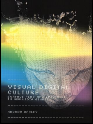 Visual Digital Culture: Surface Play and Spectacle in New Media Genres (Paperback) book cover