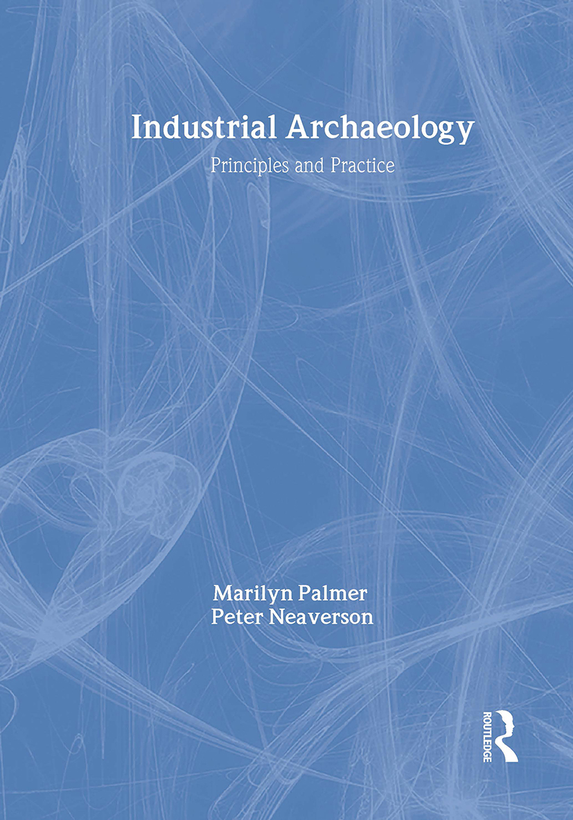 Industrial Archaeology: Principles and Practice book cover