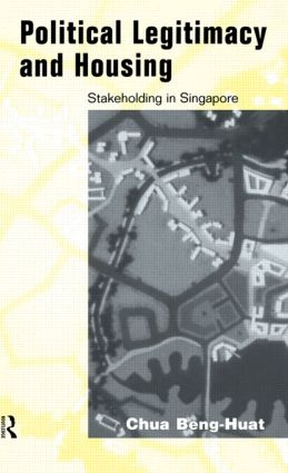 Political Legitimacy and Housing: Singapore's Stakeholder Society, 1st Edition (Hardback) book cover