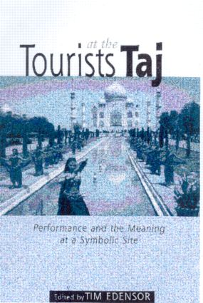 Tourists at the Taj: Performance and Meaning at a Symbolic Site, 1st Edition (Paperback) book cover