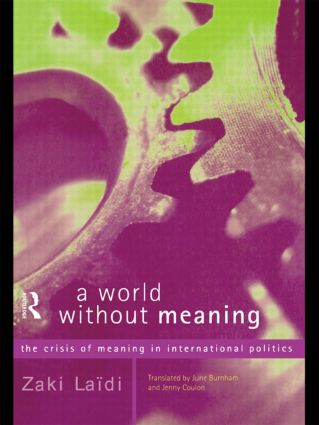 A World Without Meaning: The Crisis of Meaning in International Politics, 1st Edition (Paperback) book cover