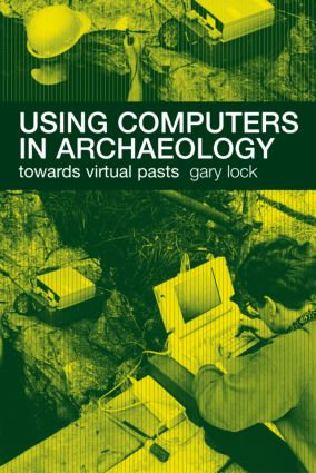 Using Computers in Archaeology: Towards Virtual Pasts (Paperback) book cover