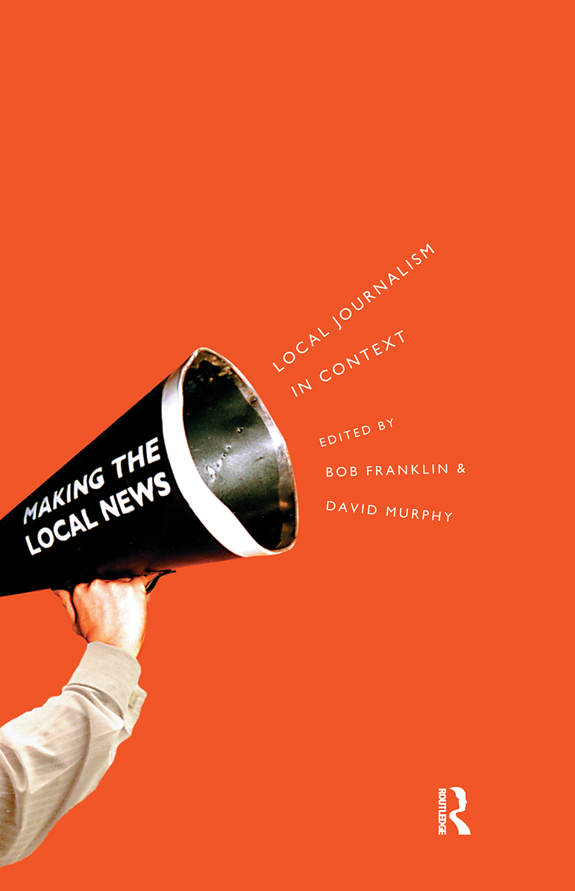 Local Journalism and Local Media: Making the Local News, 1st Edition (Paperback) book cover