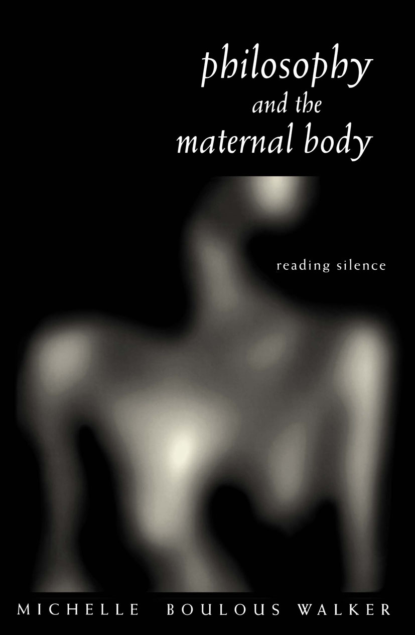 Philosophy and the Maternal Body: Reading Silence, 1st Edition (Paperback) book cover