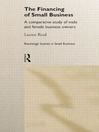 The Financing of Small Business: A Comparative Study of Male and Female Small Business Owners, 1st Edition (Hardback) book cover