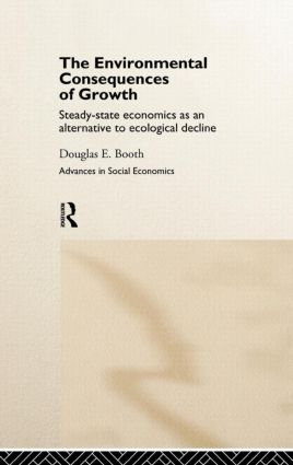 The Environmental Consequences of Growth: Steady-State Economics as an Alternative to Ecological Decline, 1st Edition (Hardback) book cover
