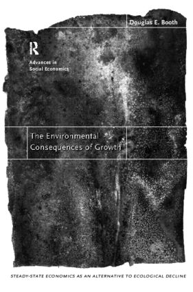 The Environmental Consequences of Growth: Steady-State Economics as an Alternative to Ecological Decline, 1st Edition (Paperback) book cover