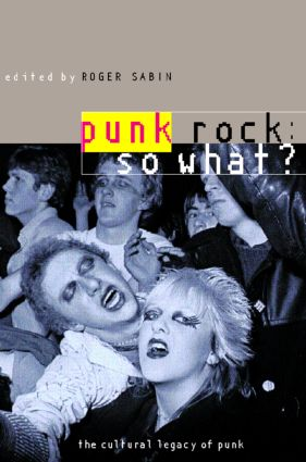 Punk Rock: So What?: The Cultural Legacy of Punk, 1st Edition (Paperback) book cover
