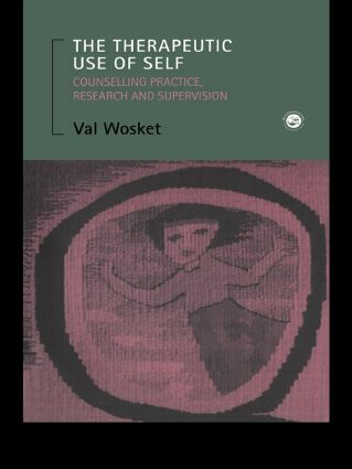 The Therapeutic Use of Self: Counselling Practice, Research and Supervision book cover