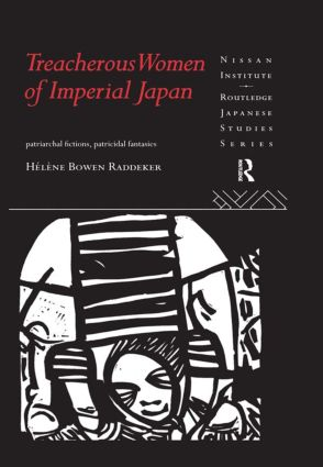 Treacherous Women of Imperial Japan: Patriarchal Fictions, Patricidal Fantasies (Hardback) book cover