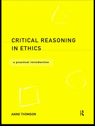 Critical Reasoning in Ethics: A Practical Introduction book cover