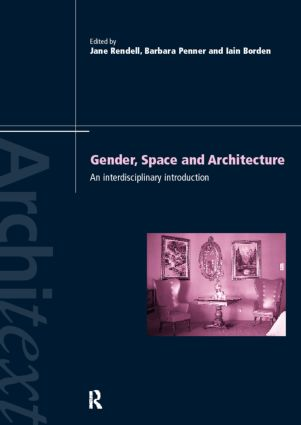 Gender Space Architecture: An Interdisciplinary Introduction, 1st Edition (Paperback) book cover