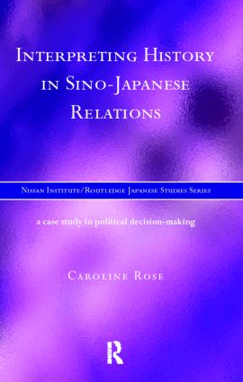 Interpreting History in Sino-Japanese Relations: A Case-Study in Political Decision Making (Hardback) book cover