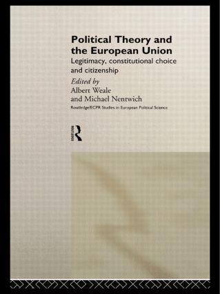 Political Theory and the European Union: Legitimacy, Constitutional Choice and Citizenship (Hardback) book cover