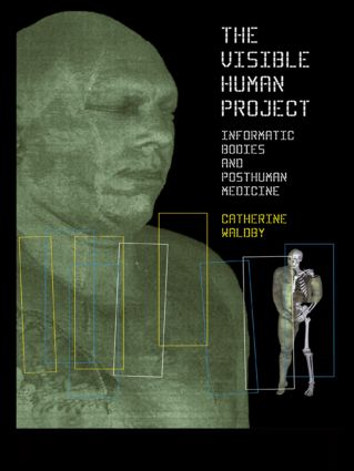 The Visible Human Project: Informatic Bodies and Posthuman Medicine, 1st Edition (Paperback) book cover