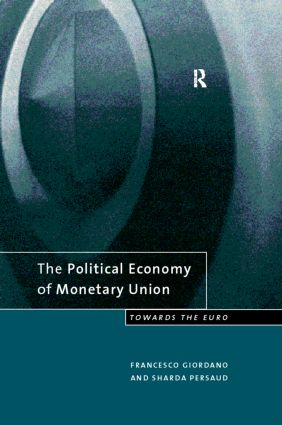 The Political Economy of Monetary Union: Towards the Euro, 1st Edition (Paperback) book cover
